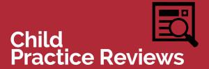 Child Practice Reviews (e)
